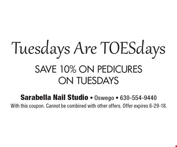 Tuesdays Are TOES days SAVE 10% ON PEDICURES ON TUESDAYS With this coupon. Cannot be combined with other offers. Offer expires 6-29-18.