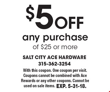 $5 off any purchase of $25 or more. With this coupon. One coupon per visit. Coupons cannot be combined with Ace Rewards or any other coupons. Cannot be used on sale items. Exp. 5-31-18.