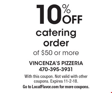 10% off catering order of $50 or more. With this coupon. Not valid with other coupons. Expires 11-2-18. Go to LocalFlavor.com for more coupons.