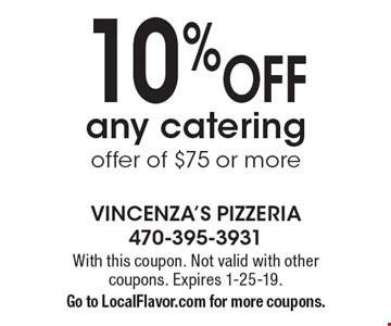 10% off any catering offer of $75 or more. With this coupon. Not valid with other coupons. Expires 1-25-19. Go to LocalFlavor.com for more coupons.