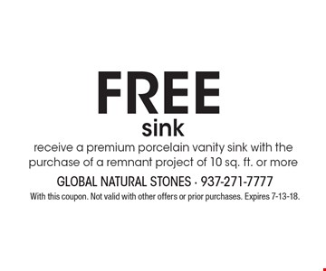 Free sink receive a premium porcelain vanity sink with the purchase of a remnant project of 10 sq. ft. or more. With this coupon. Not valid with other offers or prior purchases. Expires 7-13-18.