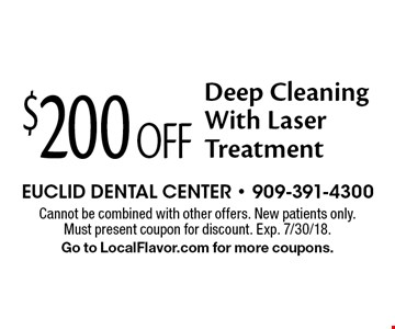 $200 Off Deep Cleaning With Laser Treatment. Cannot be combined with other offers. New patients only. Must present coupon for discount. Exp. 7/30/18. Go to LocalFlavor.com for more coupons.