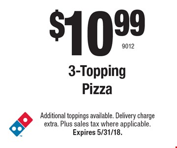 $10.99 3-Topping Pizza. Additional toppings available. Delivery charge extra. Plus sales tax where applicable. Expires 5/31/18. 9012