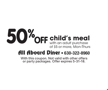50% OFF child's meal with an adult purchase of $5 or more, Mon-Thurs. With this coupon. Not valid with other offers or party packages. Offer expires 5-31-18.