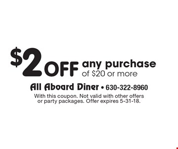 $2 OFF any purchase of $20 or more. With this coupon. Not valid with other offers or party packages. Offer expires 5-31-18.