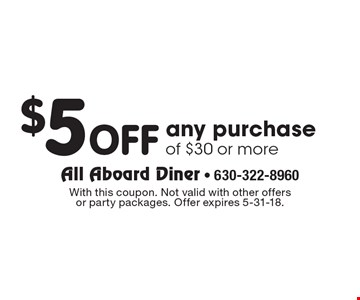 $5 OFF any purchase of $30 or more. With this coupon. Not valid with other offers or party packages. Offer expires 5-31-18.