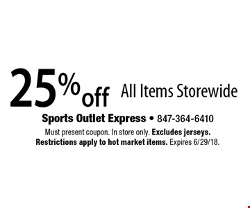 25% off All Items Storewide. Must present coupon. In store only. Excludes jerseys. Restrictions apply to hot market items. Expires 6/29/18.
