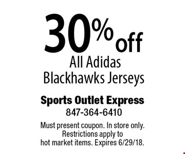 30% offAll Adidas Blackhawks Jerseys. Must present coupon. In store only. Restrictions apply to hot market items. Expires 6/29/18.