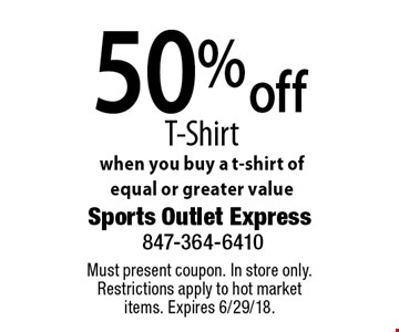 50% off T-Shirt when you buy a t-shirt of equal or greater value. Must present coupon. In store only. Restrictions apply to hot market items. Expires 6/29/18.