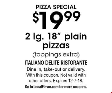 PizzA Special $19.99 2 lg. 18