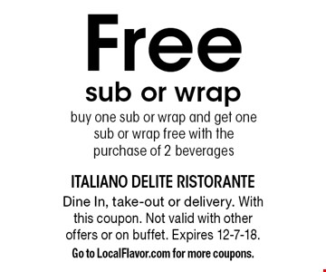 Free sub or wrap. Buy one sub or wrap and get one sub or wrap free with the purchase of 2 beverages. Dine In, take-out or delivery. With this coupon. Not valid with other offers or on buffet. Expires 12-7-18. Go to LocalFlavor.com for more coupons.