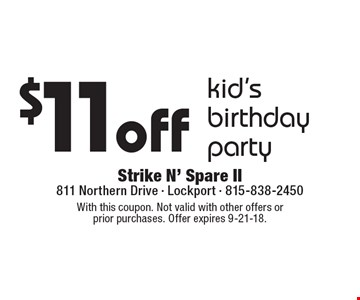 $11off kid's birthday party. With this coupon. Not valid with other offers or  prior purchases. Offer expires 9-21-18.