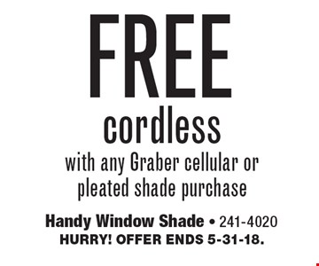 FREE cordless with any Graber cellular or pleated shade purchase. Hurry! Offer ends 5-31-18.