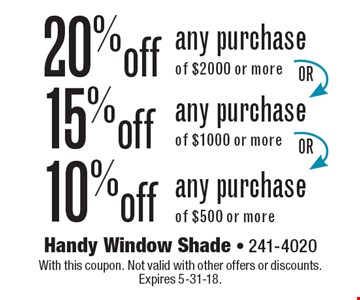 20%off any purchase of $2000 or more. 15%off any purchase of $1000 or more. 10%off any purchase of $500 or more. With this coupon. Not valid with other offers or discounts. Expires 5-31-18.