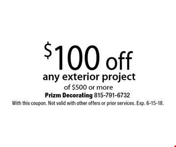 $100 off any exterior project of $500 or more. With this coupon. Not valid with other offers or prior services. Exp. 6-15-18.