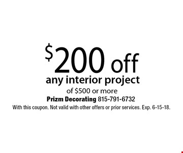 $200 off any interior project of $500 or more. With this coupon. Not valid with other offers or prior services. Exp. 6-15-18.