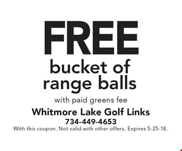 FREE bucket of range balls with paid greens fee. With this coupon. Not valid with other offers. Expires 5-25-18.