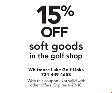 15%OFF soft goodsin the golf shop. With this coupon. Not valid with other offers. Expires 6-29-18.