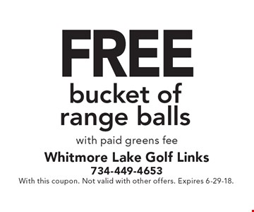 FREE bucket of range balls with paid greens fee. With this coupon. Not valid with other offers. Expires 6-29-18.