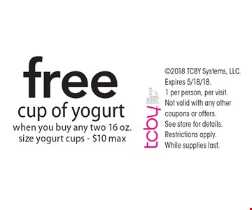 Free cup of yogurt when you buy any two 16 oz. size yogurt cups - $10 max. 2018 TCBY Systems, LLC. Expires 5/18/18. 1 per person, per visit.  Not valid with any other coupons or offers. See store for details. Restrictions apply. While supplies last.