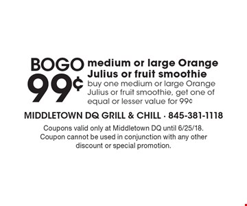 BOGO 99¢ medium or large Orange Julius or fruit smoothie. Buy one medium or large Orange Julius or fruit smoothie, get one of equal or lesser value for 99¢. Coupons valid only at Middletown DQ until 6/25/18.Coupon cannot be used in conjunction with any other discount or special promotion.