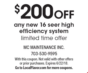 $200 off any new 16 seer high efficiency system. Limited time offer. With this coupon. Not valid with other offers or prior purchases. Expires 6/22/18. Go to LocalFlavor.com for more coupons.