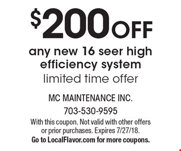 $200 OFF any new 16 seer high efficiency system limited time offer. With this coupon. Not valid with other offers or prior purchases. Expires 7/27/18.Go to LocalFlavor.com for more coupons.