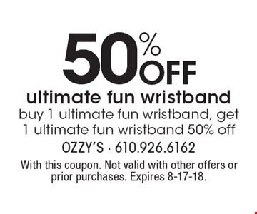 50% off ultimate fun wristband. Buy 1 ultimate fun wristband, get 1 ultimate fun wristband 50% off. With this coupon. Not valid with other offers or prior purchases. Expires 8-17-18.