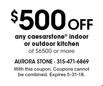 $500 Off any caesarstone indoor or outdoor kitchen of $6500 or more. With this coupon. Coupons cannot be combined. Expires 5-31-18.