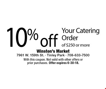 10% off Your Catering Order of $250 or more. With this coupon. Not valid with other offers or prior purchases. Offer expires 6-30-18.