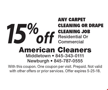 15% off Any Carpet Cleaning Or Drape Cleaning Job Residential Or Commercial. With this coupon. One coupon per visit. Prepaid. Not valid with other offers or prior services. Offer expires 5-25-18.
