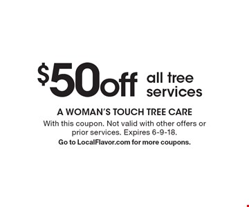 $50 off all tree services. With this coupon. Not valid with other offers or prior services. Expires 6-9-18. Go to LocalFlavor.com for more coupons.