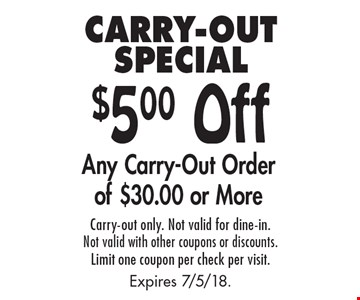 CARRY-OUT SPECIAL $5.00 Off Any Carry-Out Order of $30.00 or More. Carry-out only. Not valid for dine-in. Not valid with other coupons or discounts. Limit one coupon per check per visit.  Expires 7/5/18.