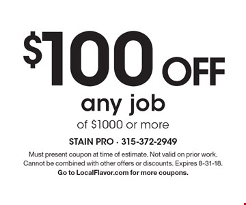 $100 OFF any job of $1000 or more. Must present coupon at time of estimate. Not valid on prior work. Cannot be combined with other offers or discounts. Expires 8-31-18. Go to LocalFlavor.com for more coupons.