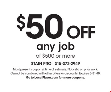 $50 OFF any job of $500 or more. Must present coupon at time of estimate. Not valid on prior work. Cannot be combined with other offers or discounts. Expires 8-31-18. Go to LocalFlavor.com for more coupons.