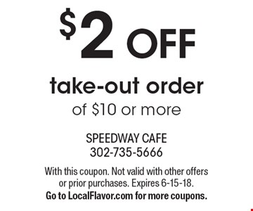 $2 off take-out order of $10 or more. With this coupon. Not valid with other offers or prior purchases. Expires 6-15-18. Go to LocalFlavor.com for more coupons.