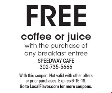 Free coffee or juice with the purchase of any breakfast entree. With this coupon. Not valid with other offers or prior purchases. Expires 6-15-18. Go to LocalFlavor.com for more coupons.