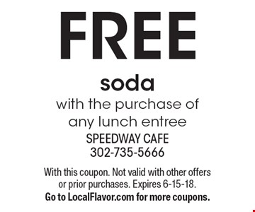 Free soda with the purchase of any lunch entree. With this coupon. Not valid with other offers or prior purchases. Expires 6-15-18. Go to LocalFlavor.com for more coupons.