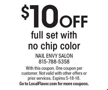 $10 OFF full set with no chip color. With this coupon. One coupon per customer. Not valid with other offers or prior services. Expires 5-18-18. Go to LocalFlavor.com for more coupons.