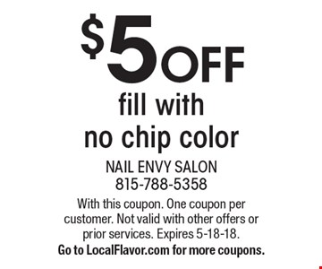 $5 OFF fill with no chip color. With this coupon. One coupon per customer. Not valid with other offers or prior services. Expires 5-18-18. Go to LocalFlavor.com for more coupons.