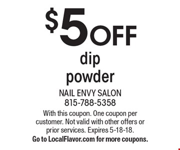$5 OFF dip powder. With this coupon. One coupon per customer. Not valid with other offers or prior services. Expires 5-18-18. Go to LocalFlavor.com for more coupons.