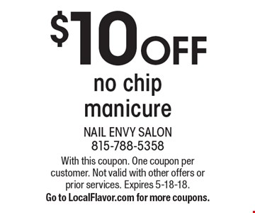 $10 OFF no chip manicure. With this coupon. One coupon per customer. Not valid with other offers or prior services. Expires 5-18-18. Go to LocalFlavor.com for more coupons.
