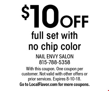 $10 OFF full set with no chip color. With this coupon. One coupon per customer. Not valid with other offers or prior services. Expires 8-10-18. Go to LocalFlavor.com for more coupons.