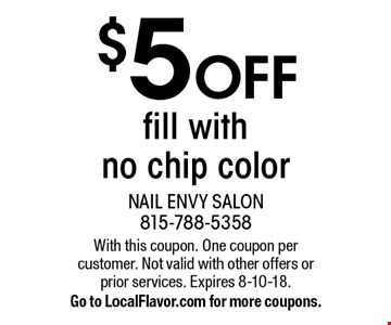 $5 OFF fill with no chip color. With this coupon. One coupon per customer. Not valid with other offers or prior services. Expires 8-10-18. Go to LocalFlavor.com for more coupons.