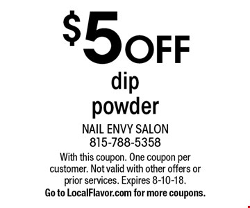 $5 OFF dip powder. With this coupon. One coupon per customer. Not valid with other offers or prior services. Expires 8-10-18. Go to LocalFlavor.com for more coupons.
