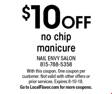 $10 OFF no chip manicure. With this coupon. One coupon per customer. Not valid with other offers or prior services. Expires 8-10-18. Go to LocalFlavor.com for more coupons.