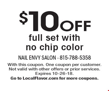 $10 OFF full set with no chip color. With this coupon. One coupon per customer. Not valid with other offers or prior services. Expires 10-26-18. Go to LocalFlavor.com for more coupons.
