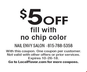 $5 OFF fill with no chip color. With this coupon. One coupon per customer. Not valid with other offers or prior services. Expires 10-26-18. Go to LocalFlavor.com for more coupons.
