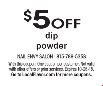 $5 OFF dip powder. With this coupon. One coupon per customer. Not valid with other offers or prior services. Expires 10-26-18. Go to LocalFlavor.com for more coupons.