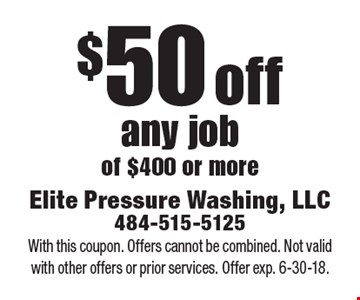 $50 off any job of $400 or more. With this coupon. Offers cannot be combined. Not valid with other offers or prior services. Offer exp. 6-30-18.